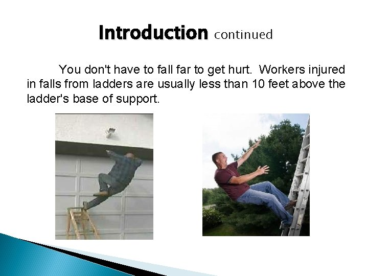 Introduction continued You don't have to fall far to get hurt. Workers injured in