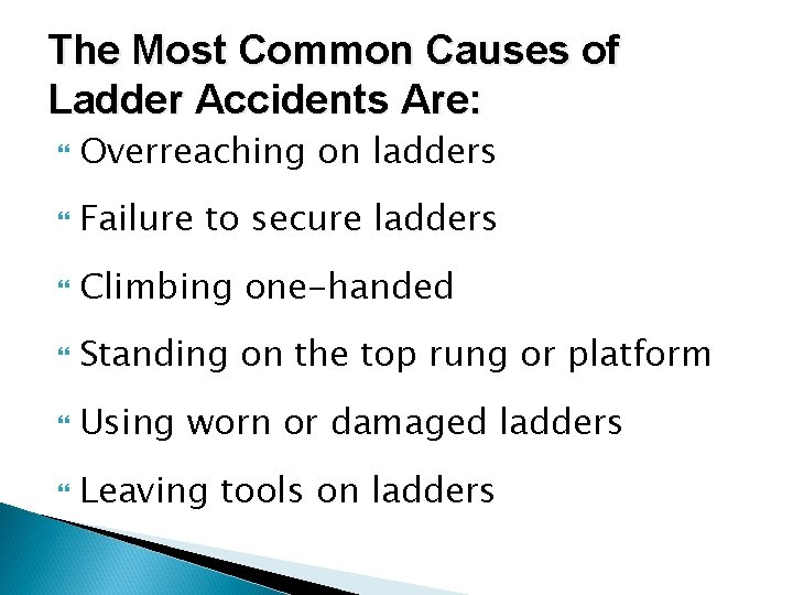 The Most Common Causes of Ladder Accidents Are: Overreaching on ladders Failure to secure