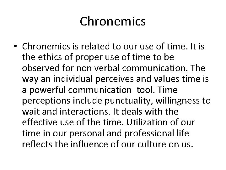 Chronemics • Chronemics is related to our use of time. It is the ethics
