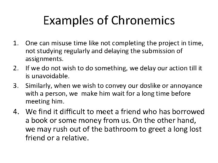 Examples of Chronemics 1. One can misuse time like not completing the project in