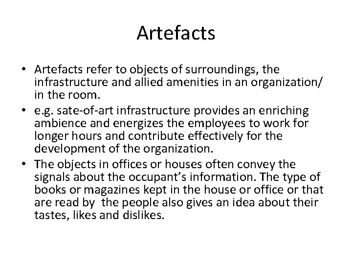 Artefacts • Artefacts refer to objects of surroundings, the infrastructure and allied amenities in