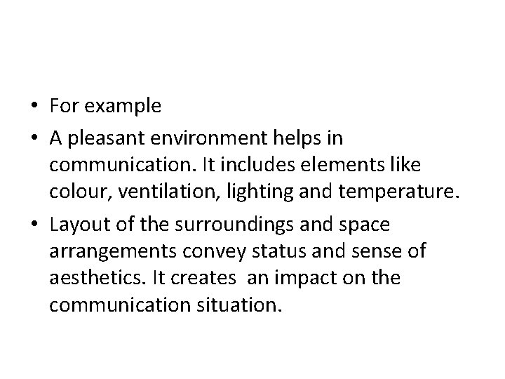 • For example • A pleasant environment helps in communication. It includes elements