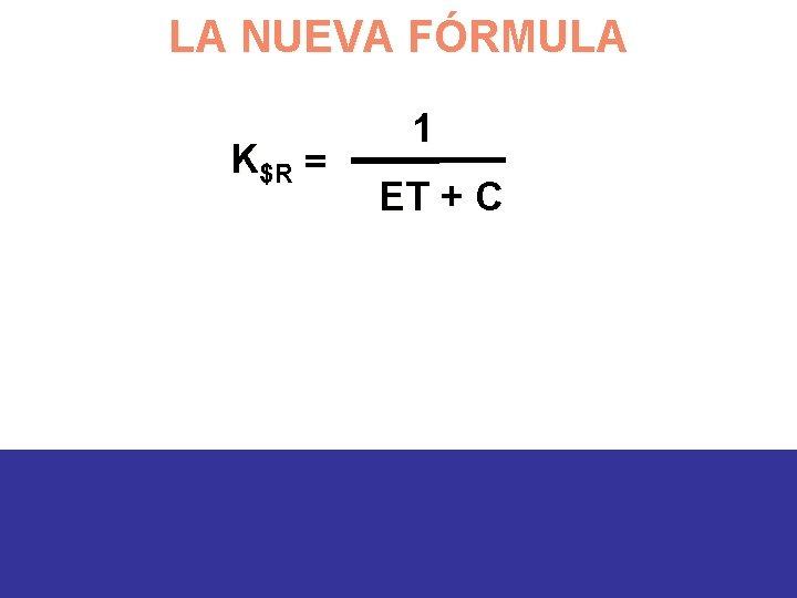 LA NUEVA FÓRMULA K$R = 1 ET + C