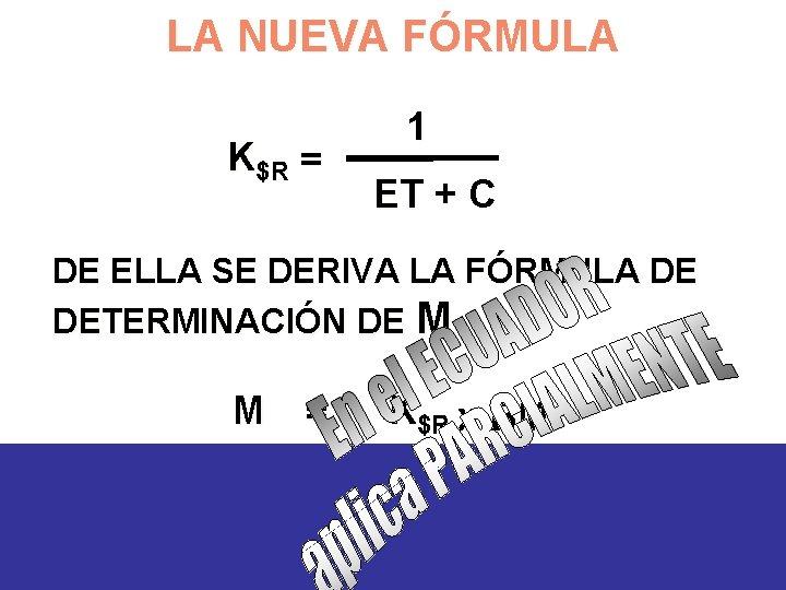 LA NUEVA FÓRMULA K$R = 1 ET + C DE ELLA SE DERIVA LA