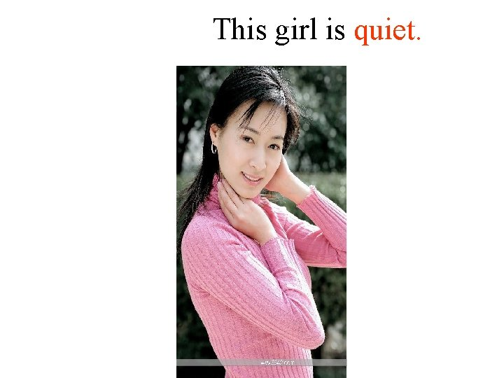 This girl is quiet.