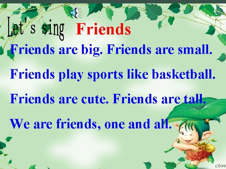 Friends are big. Friends are small. Friends play sports like basketball. Friends are cute.