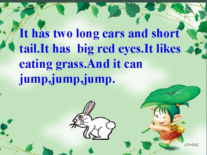 It has two long ears and short tail. It has big red eyes. It