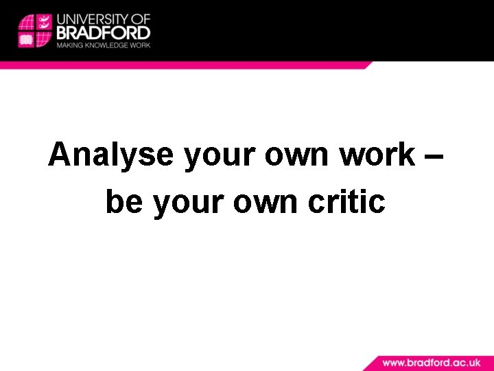 Analyse your own work – be your own critic
