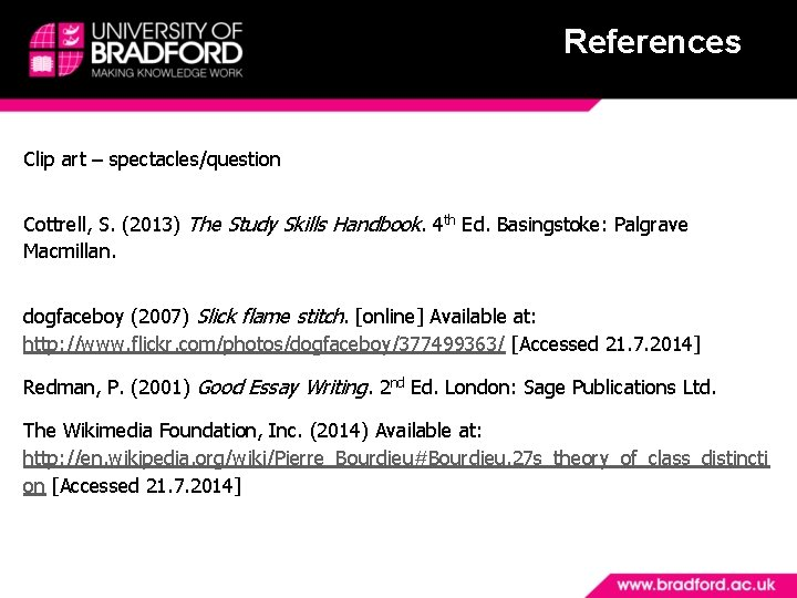 References Clip art – spectacles/question Cottrell, S. (2013) The Study Skills Handbook. 4 th