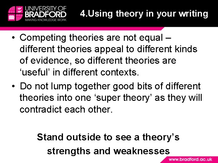 4. Using theory in your writing • Competing theories are not equal – different