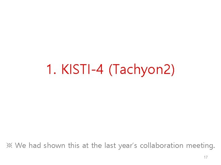 1. KISTI-4 (Tachyon 2) ※ We had shown this at the last year's collaboration