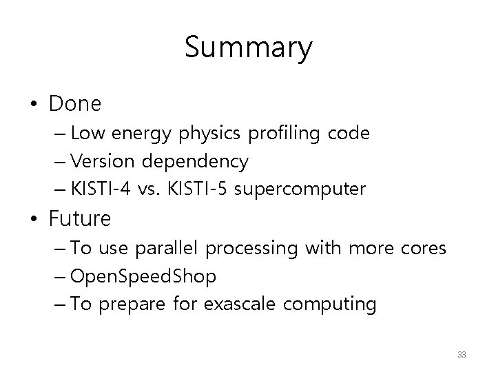 Summary • Done – Low energy physics profiling code – Version dependency – KISTI-4