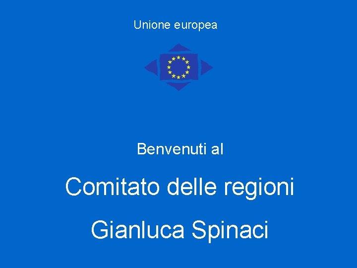 Unione europea Benvenuti al Comitato delle regioni Gianluca Spinaci