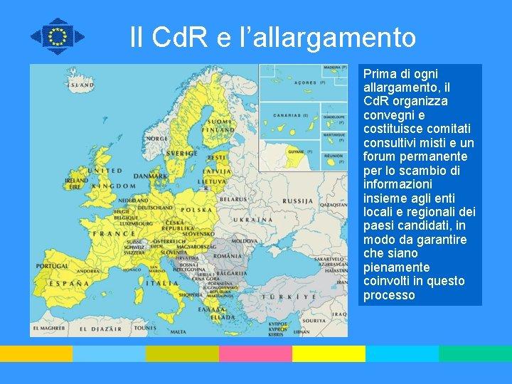 Il Cd. R e l'allargamento Prima di ogni allargamento, il Cd. R organizza convegni