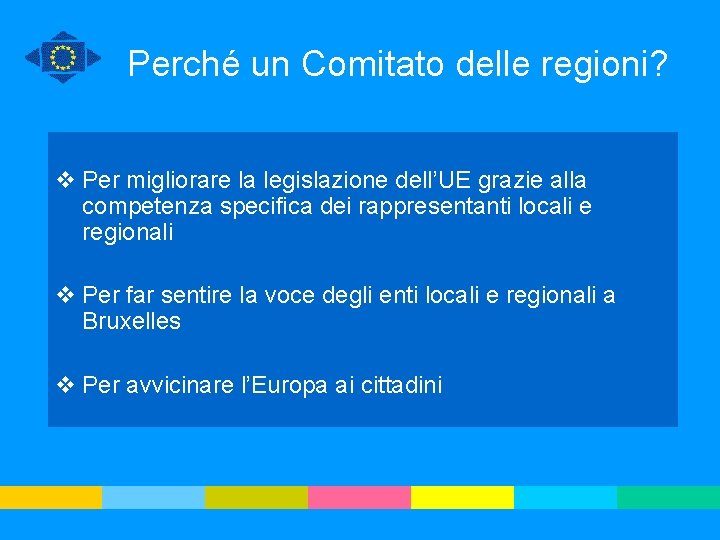 Perché un Comitato delle regioni? v Per migliorare la legislazione dell'UE grazie alla competenza