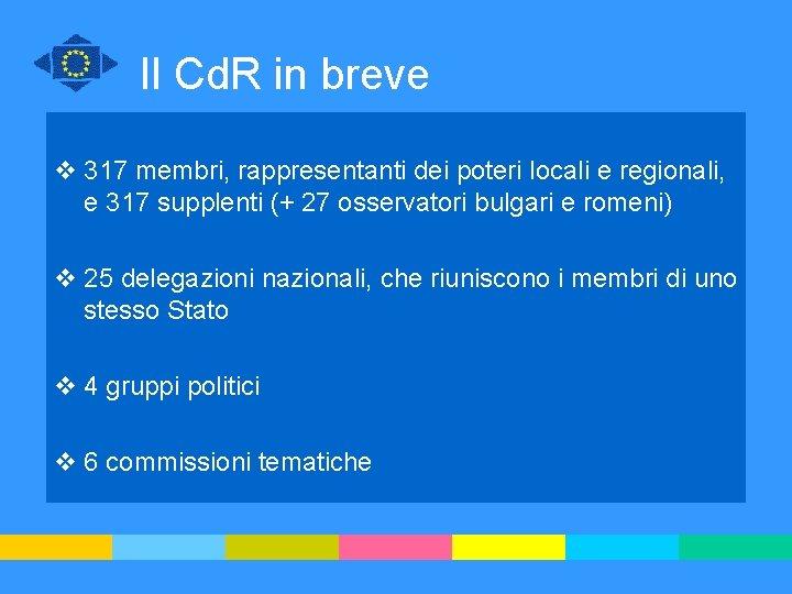 Il Cd. R in breve v 317 membri, rappresentanti dei poteri locali e regionali,