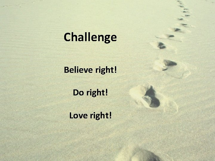 Challenge Believe right! Do right! Love right!