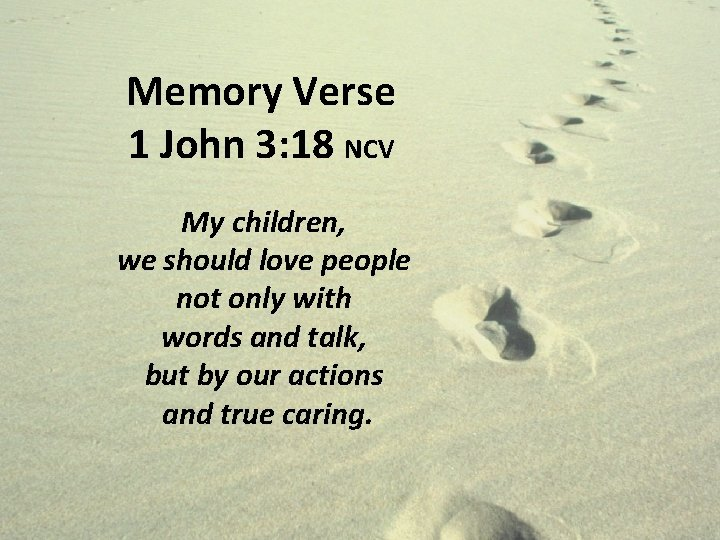 Memory Verse 1 John 3: 18 NCV My children, we should love people not