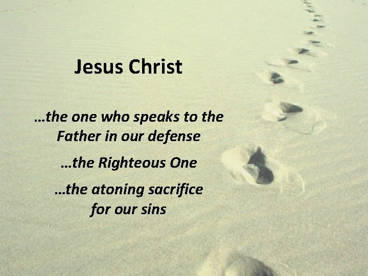 Jesus Christ …the one who speaks to the Father in our defense …the Righteous