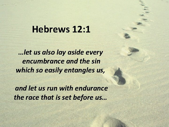 Hebrews 12: 1 …let us also lay aside every encumbrance and the sin which