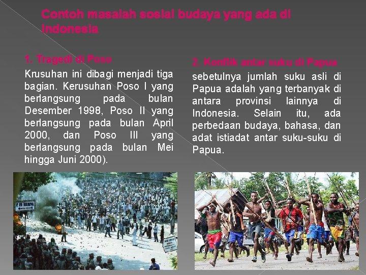 Contoh masalah sosial budaya yang ada di Indonesia 1. Tragedi di Poso Krusuhan ini