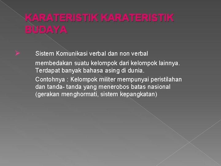 KARATERISTIK BUDAYA Ø Sistem Komunikasi verbal dan non verbal membedakan suatu kelompok dari kelompok