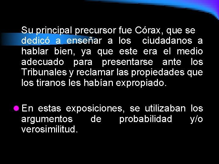 Su principal precursor fue Córax, que se dedicó a enseñar a los ciudadanos a