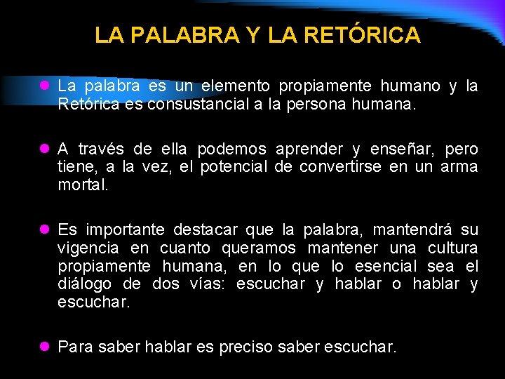 LA PALABRA Y LA RETÓRICA l La palabra es un elemento propiamente humano y