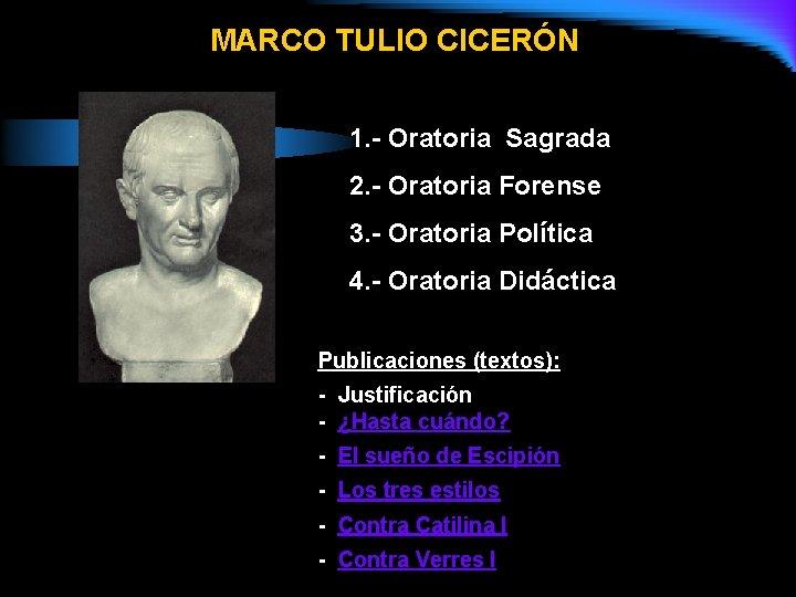 MARCO TULIO CICERÓN 1. - Oratoria Sagrada 2. - Oratoria Forense 3. - Oratoria