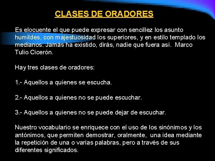 CLASES DE ORADORES Es elocuente el que puede expresar con sencillez los asunto humildes,