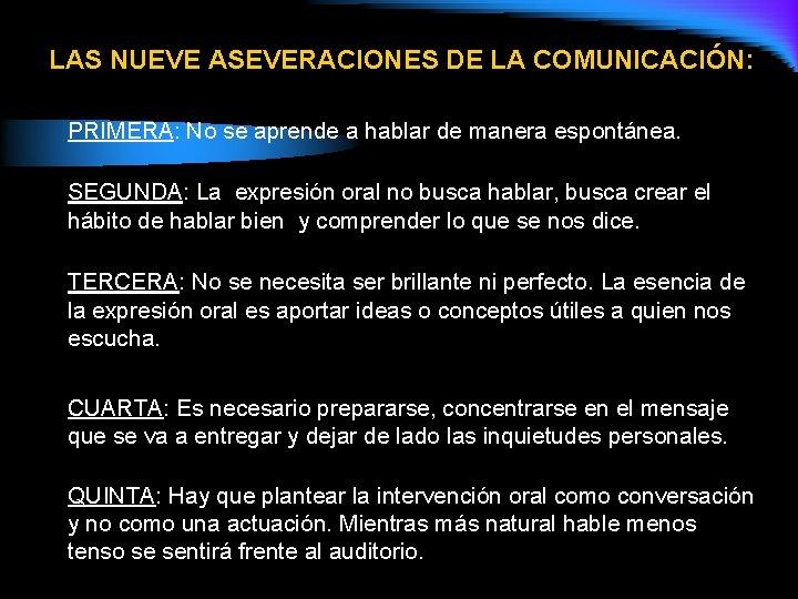 LAS NUEVE ASEVERACIONES DE LA COMUNICACIÓN: PRIMERA: No se aprende a hablar de manera