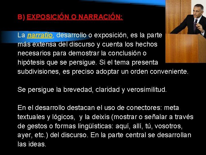 B) EXPOSICIÓN O NARRACIÓN: La narratio, desarrollo o exposición, es la parte más extensa