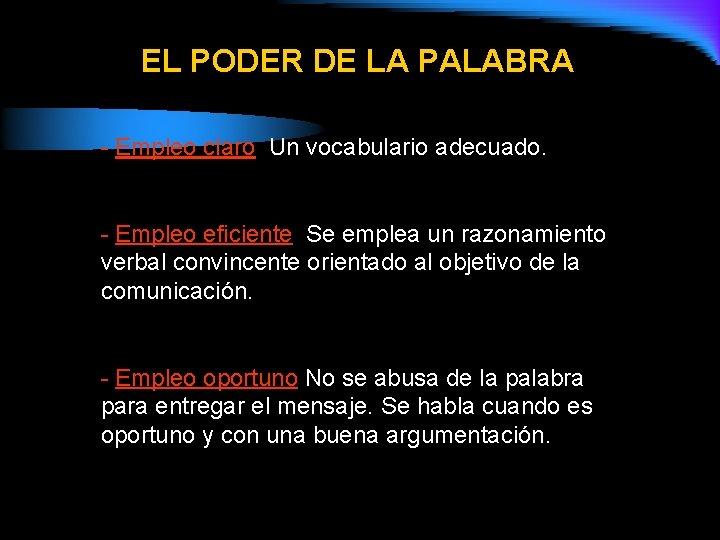 EL PODER DE LA PALABRA - Empleo claro: Un vocabulario adecuado. - Empleo eficiente: