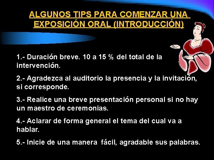 ALGUNOS TIPS PARA COMENZAR UNA EXPOSICIÓN ORAL (INTRODUCCIÓN) 1. - Duración breve. 10 a