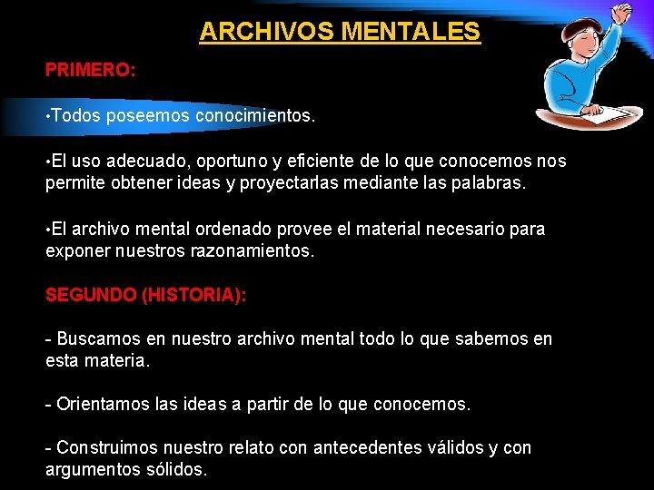ARCHIVOS MENTALES PRIMERO: • Todos poseemos conocimientos. • El uso adecuado, oportuno y eficiente