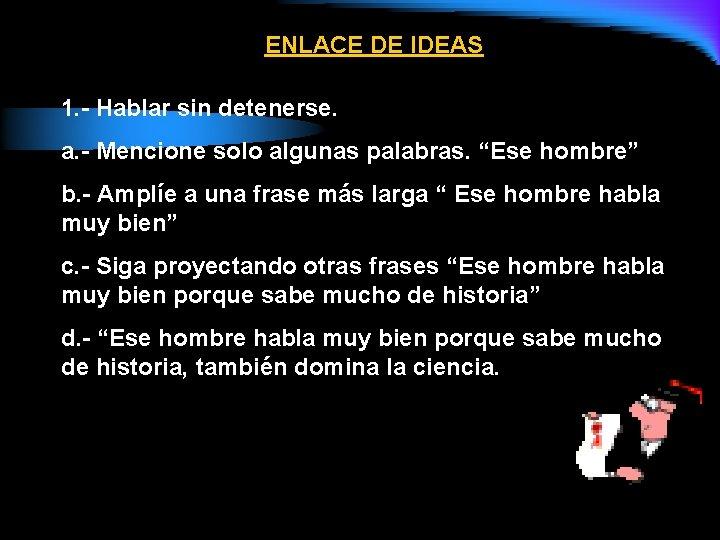 ENLACE DE IDEAS 1. - Hablar sin detenerse. a. - Mencione solo algunas palabras.
