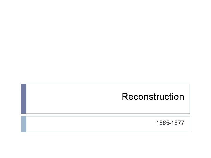 Reconstruction 1865 -1877