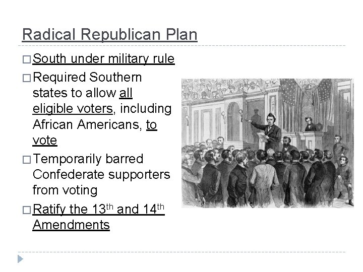 Radical Republican Plan � South under military rule � Required Southern states to allow