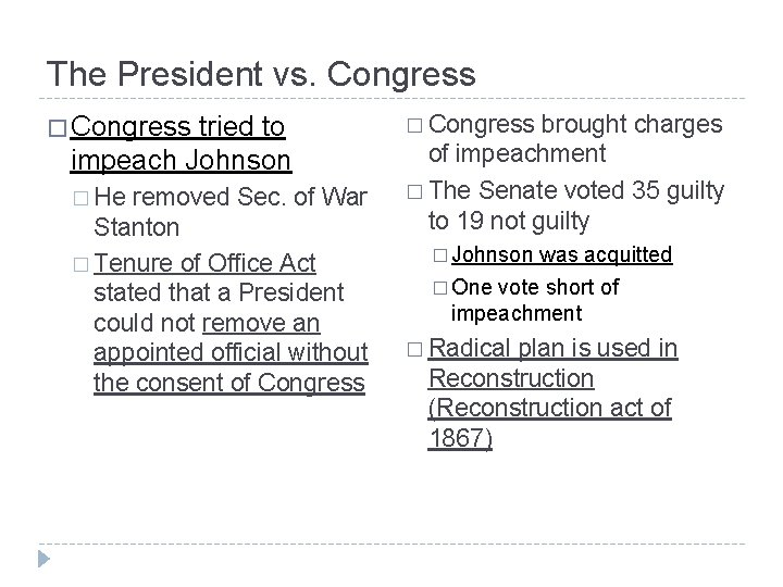 The President vs. Congress � Congress tried to impeach Johnson � He removed Sec.