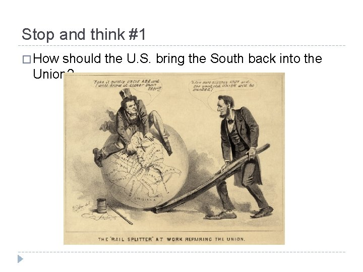 Stop and think #1 � How should the U. S. bring the South back