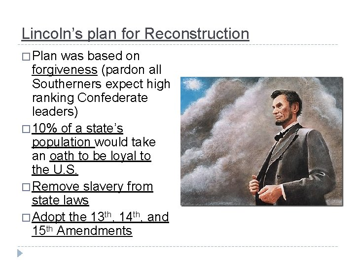 Lincoln's plan for Reconstruction � Plan was based on forgiveness (pardon all Southerners expect