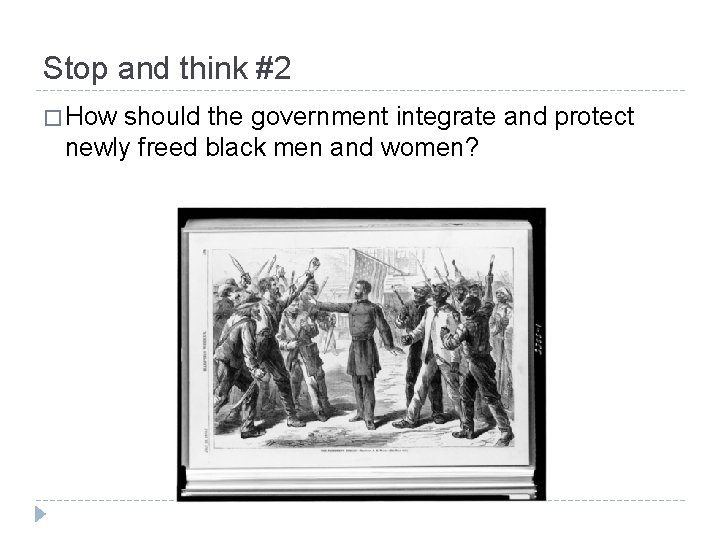 Stop and think #2 � How should the government integrate and protect newly freed