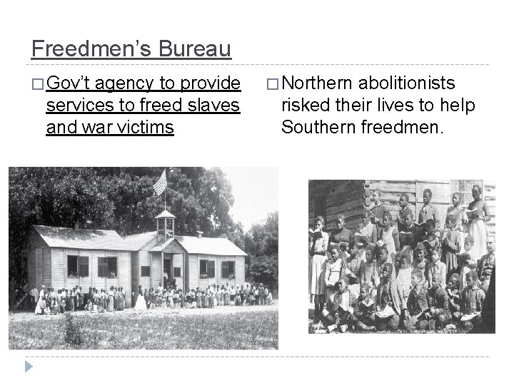 Freedmen's Bureau � Gov't agency to provide services to freed slaves and war victims