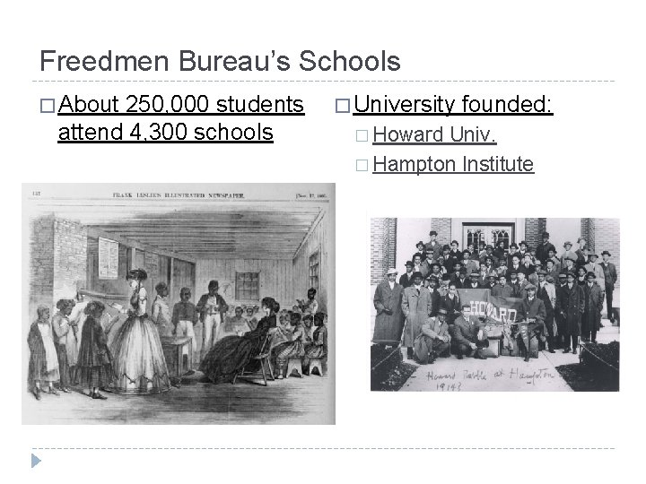 Freedmen Bureau's Schools � About 250, 000 students attend 4, 300 schools � University