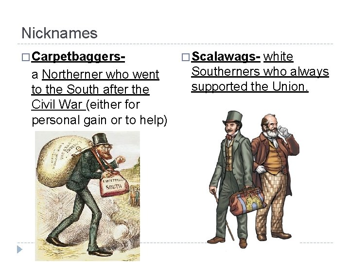 Nicknames � Carpetbaggers- a Northerner who went to the South after the Civil War