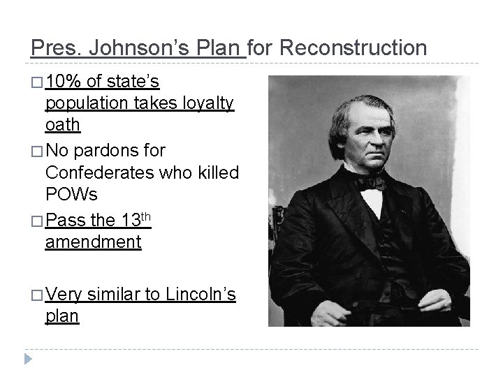 Pres. Johnson's Plan for Reconstruction � 10% of state's population takes loyalty oath �