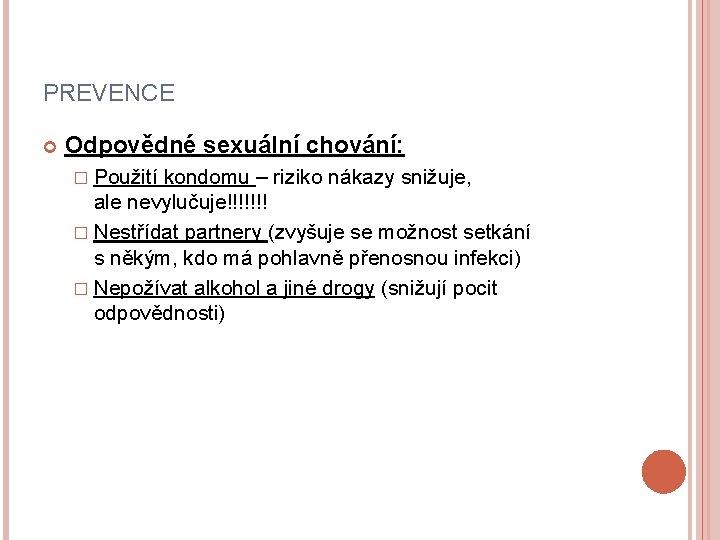PREVENCE Odpovědné sexuální chování: � Použití kondomu – riziko nákazy snižuje, ale nevylučuje!!!!!!! �