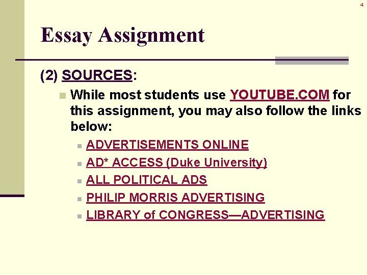 4 Essay Assignment (2) SOURCES: n While most students use YOUTUBE. COM for this