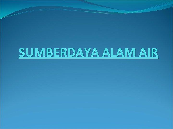 SUMBERDAYA ALAM AIR