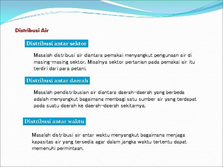 Distribusi Air Distribusi antar sektor Masalah distribusi air diantara pemakai menyangkut pengunaan air di